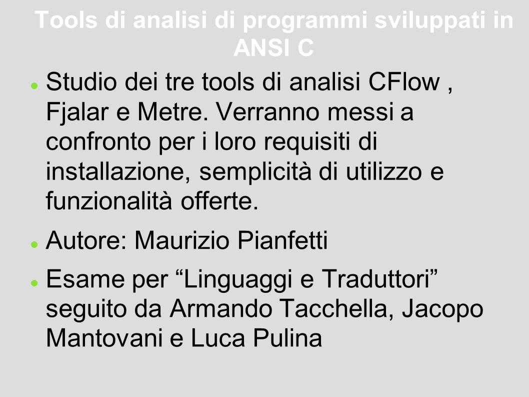 Tools di analisi di programmi sviluppati in ANSI C Studio dei tre tools di analisi CFlow, Fjalar e Metre.