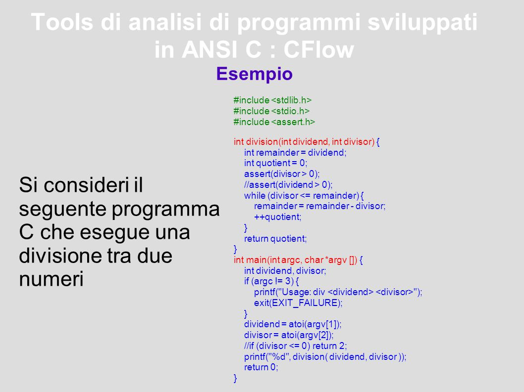 Tools di analisi di programmi sviluppati in ANSI C : CFlow Esempio #include #include #include int division(int dividend, int divisor) { int remainder