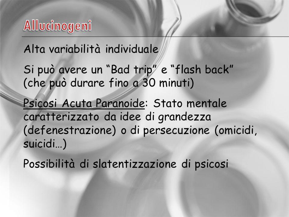 Alta variabilità individuale Si può avere un Bad trip e flash back (che può durare fino a 30 minuti) Psicosi Acuta Paranoide: Stato mentale caratterizzato da idee di grandezza (defenestrazione) o di persecuzione (omicidi, suicidi…) Possibilità di slatentizzazione di psicosi