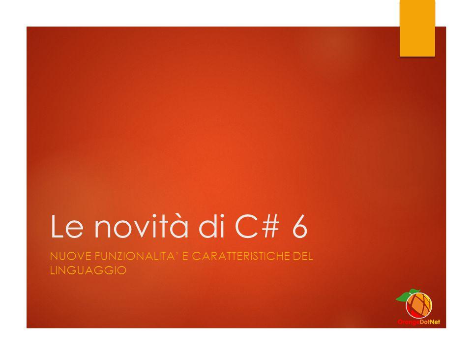 Le novità di C# 6 NUOVE FUNZIONALITA' E CARATTERISTICHE DEL LINGUAGGIO