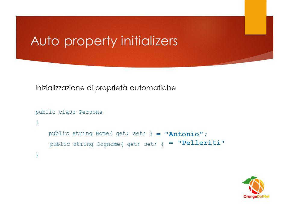 Auto property initializers Inizializzazione di proprietà automatiche public class Persona { public string Nome{ get; set; } public string Cognome{ get