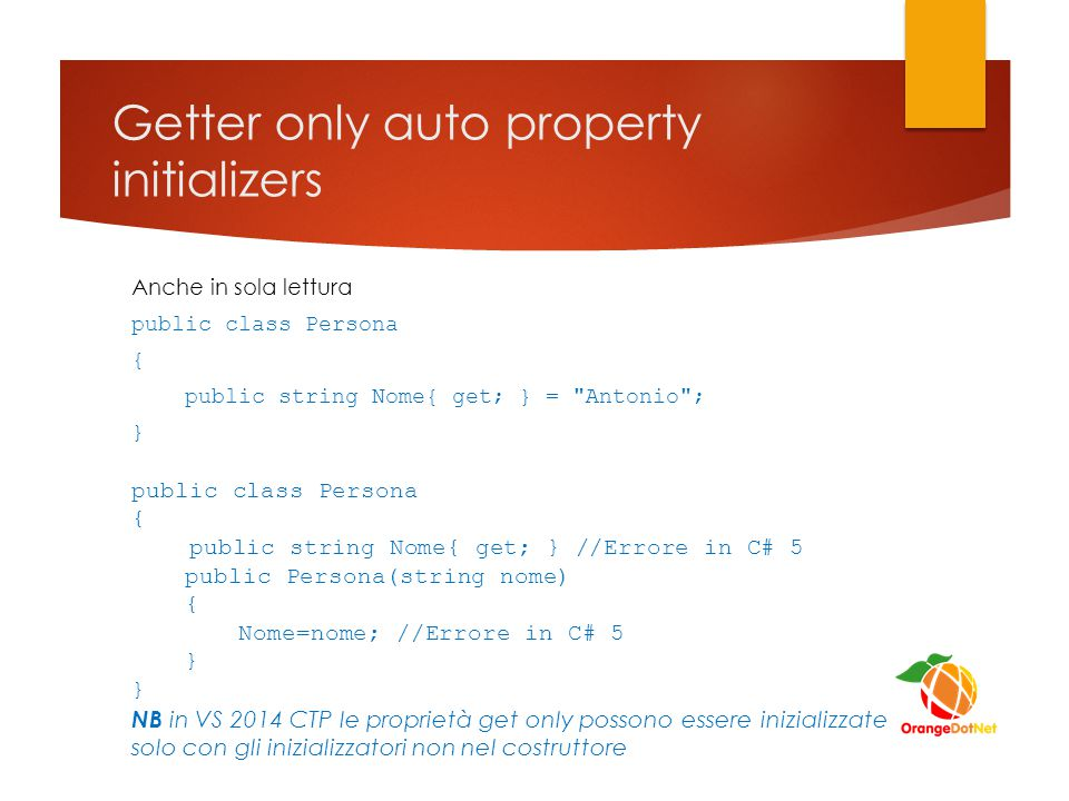Getter only auto property initializers Anche in sola lettura public class Persona { public string Nome{ get; } =