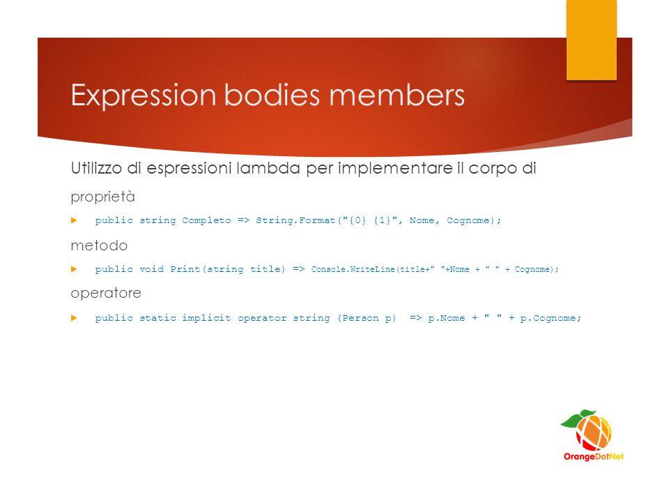 Expression bodies members Utilizzo di espressioni lambda per implementare il corpo di proprietà  public string Completo => String.Format(