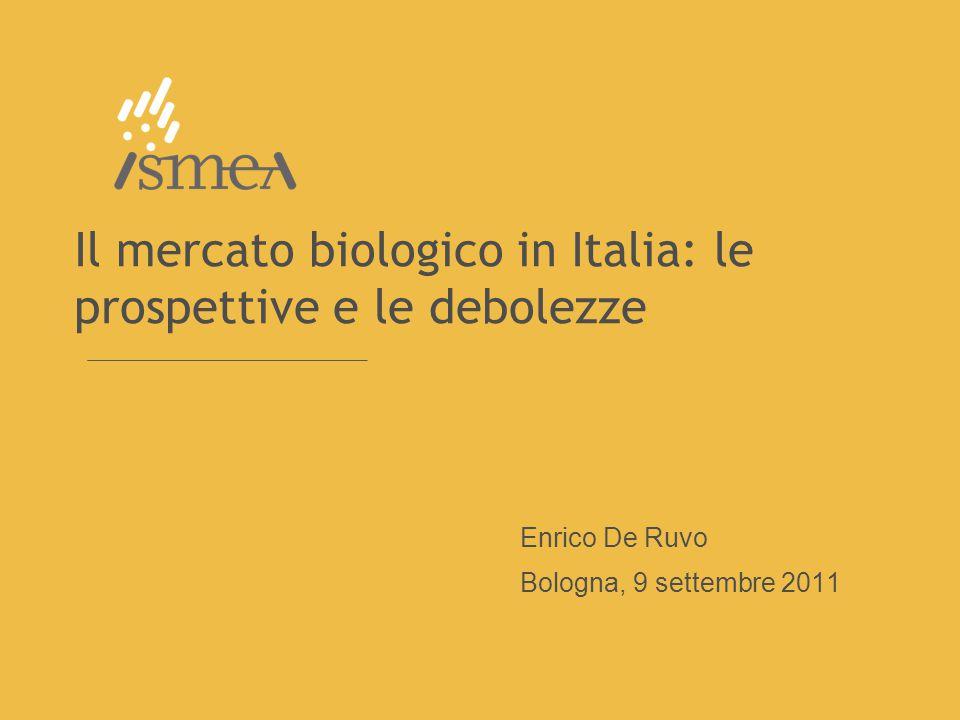 Il mercato biologico in Italia: le prospettive e le debolezze Enrico De Ruvo Bologna, 9 settembre 2011