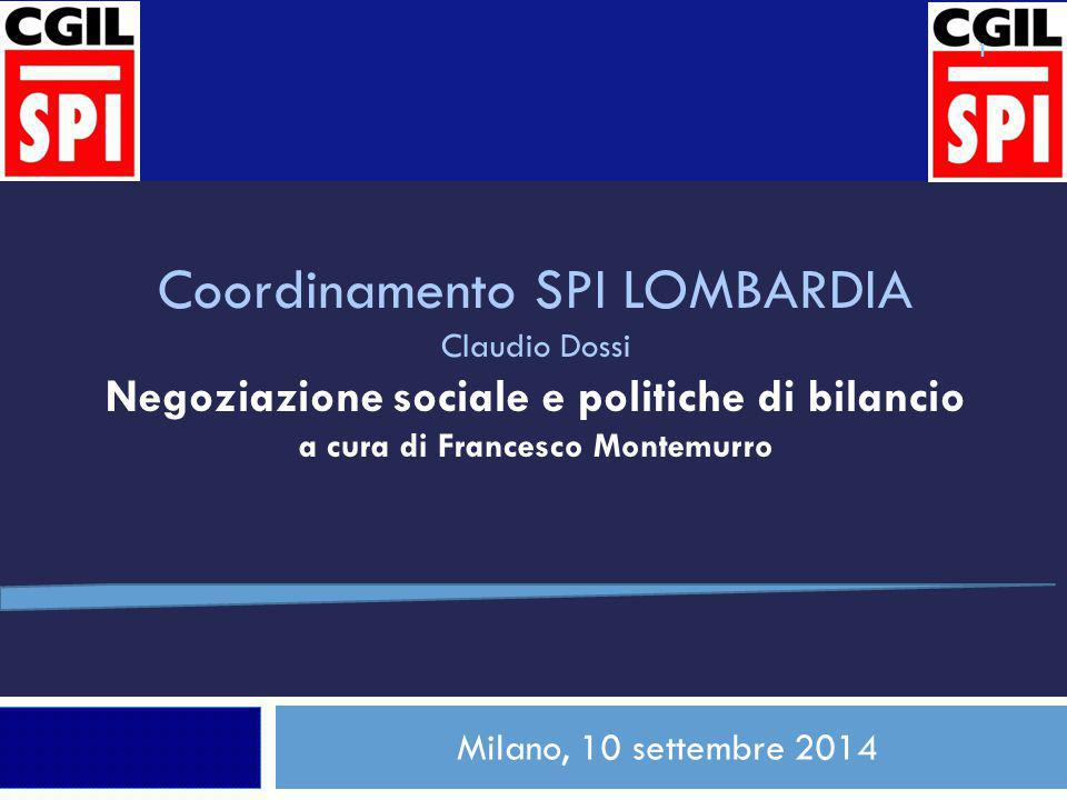 Coordinamento SPI LOMBARDIA Claudio Dossi Negoziazione sociale e politiche di bilancio a cura di Francesco Montemurro Milano, 10 settembre 2014 1