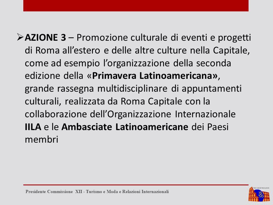  AZIONE 3 – Promozione culturale di eventi e progetti di Roma all'estero e delle altre culture nella Capitale, come ad esempio l'organizzazione della