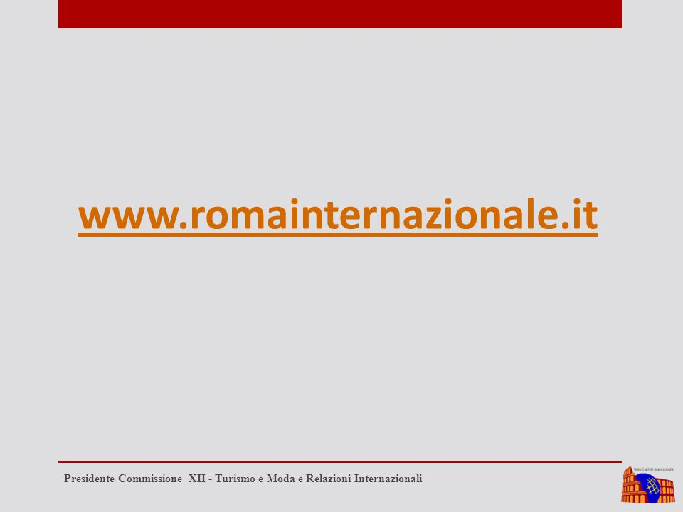 www.romainternazionale.it Presidente Commissione XII - Turismo e Moda e Relazioni Internazionali