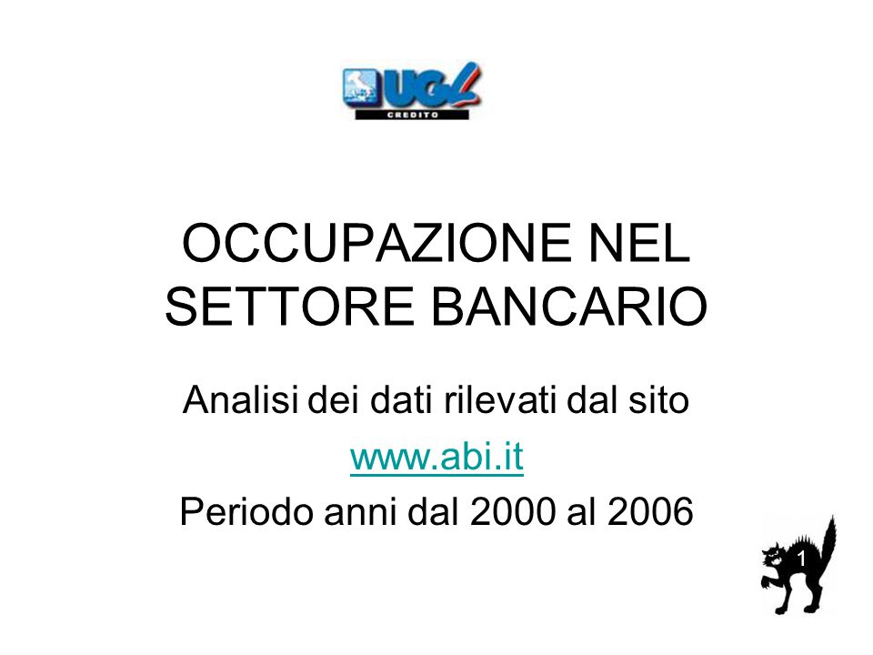 OCCUPAZIONE NEL SETTORE BANCARIO Analisi dei dati rilevati dal sito www.abi.it Periodo anni dal 2000 al 2006 1