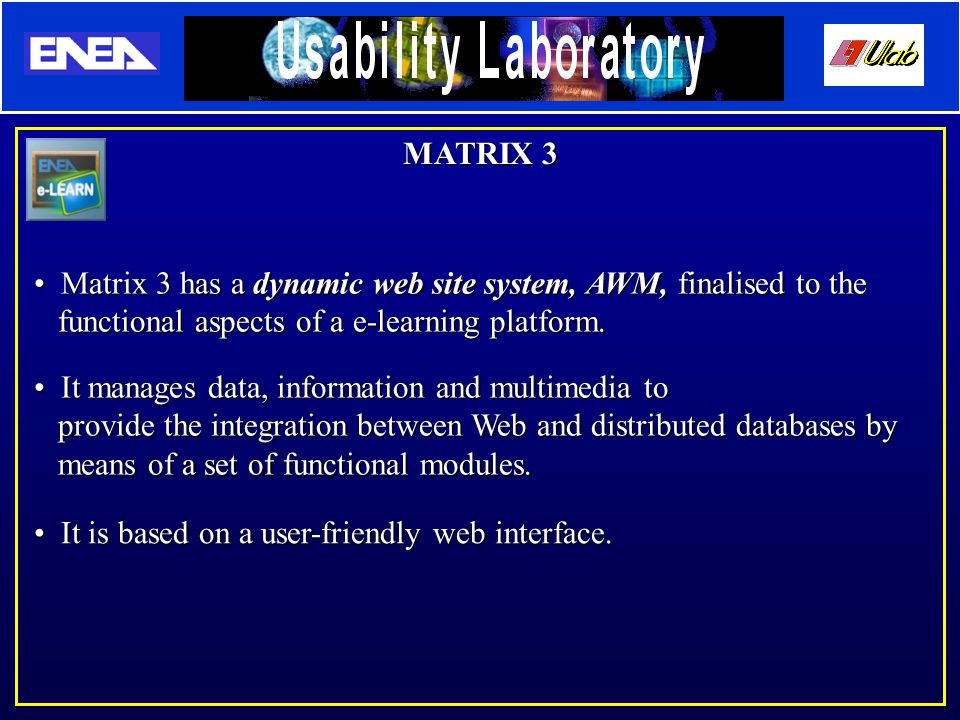 MATRIX 3 It manages data, information and multimedia to provide the integration between Web and distributed databases by means of a set of functional modules.