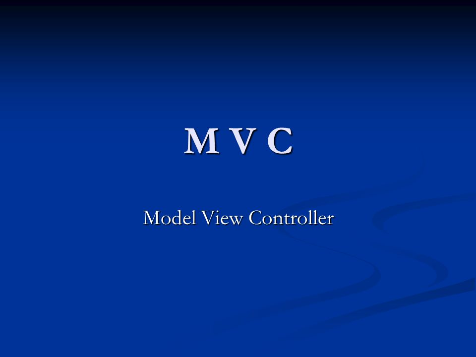 M V C Model View Controller