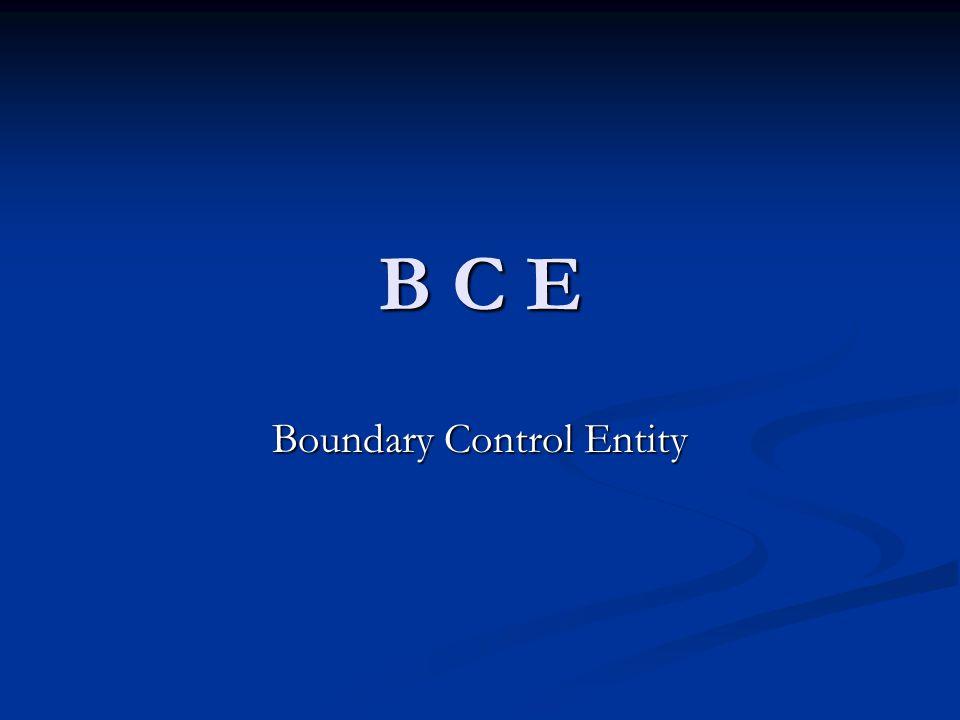 B C E Boundary Control Entity