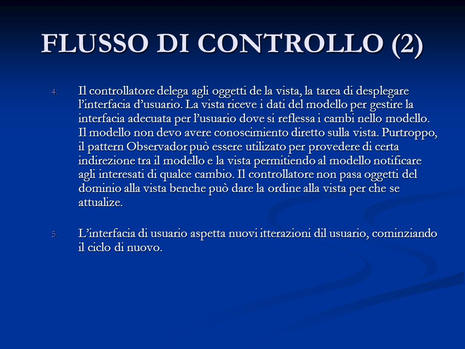 FLUSSO DI CONTROLLO (2) 4. Il controllatore delega agli oggetti de la vista, la tarea di desplegare l'interfacia d'usuario. La vista riceve i dati del