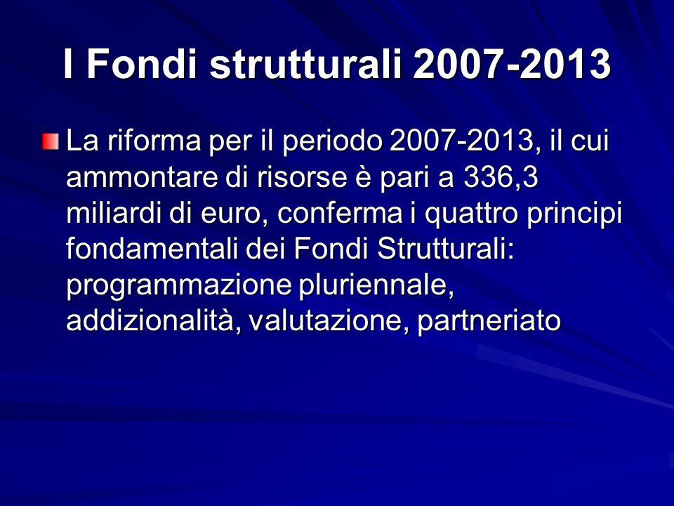 I Fondi strutturali 2007-2013 La riforma per il periodo 2007-2013, il cui ammontare di risorse è pari a 336,3 miliardi di euro, conferma i quattro pri