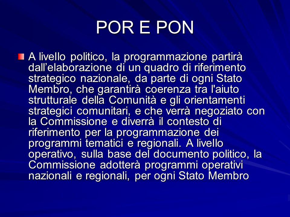 POR E PON A livello politico, la programmazione partirà dall'elaborazione di un quadro di riferimento strategico nazionale, da parte di ogni Stato Mem