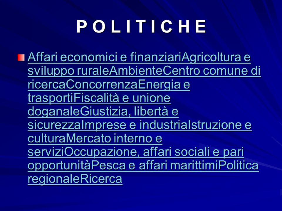 P O L I T I C H E Affari economici e finanziariAgricoltura e sviluppo ruraleAmbienteCentro comune di ricercaConcorrenzaEnergia e trasportiFiscalità e