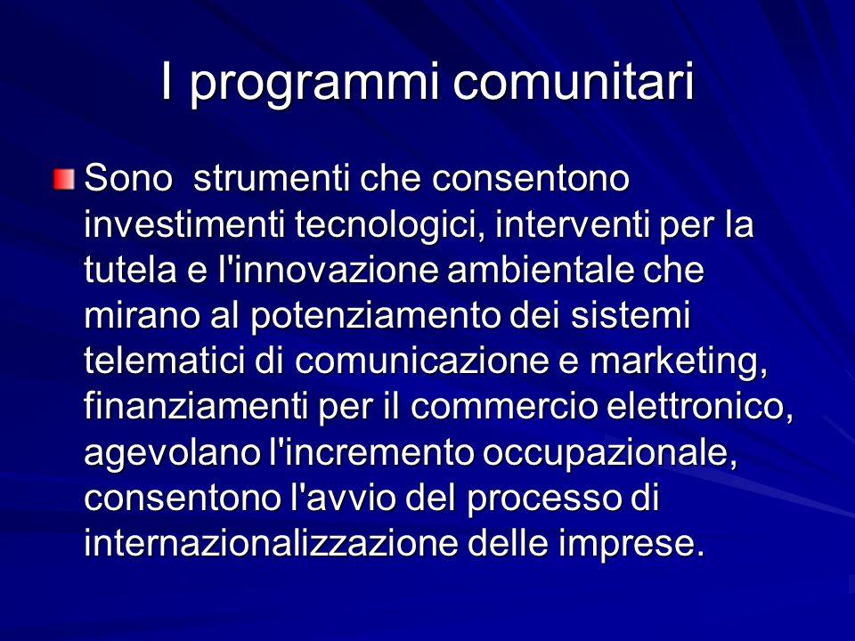 I programmi comunitari Sono strumenti che consentono investimenti tecnologici, interventi per la tutela e l'innovazione ambientale che mirano al poten