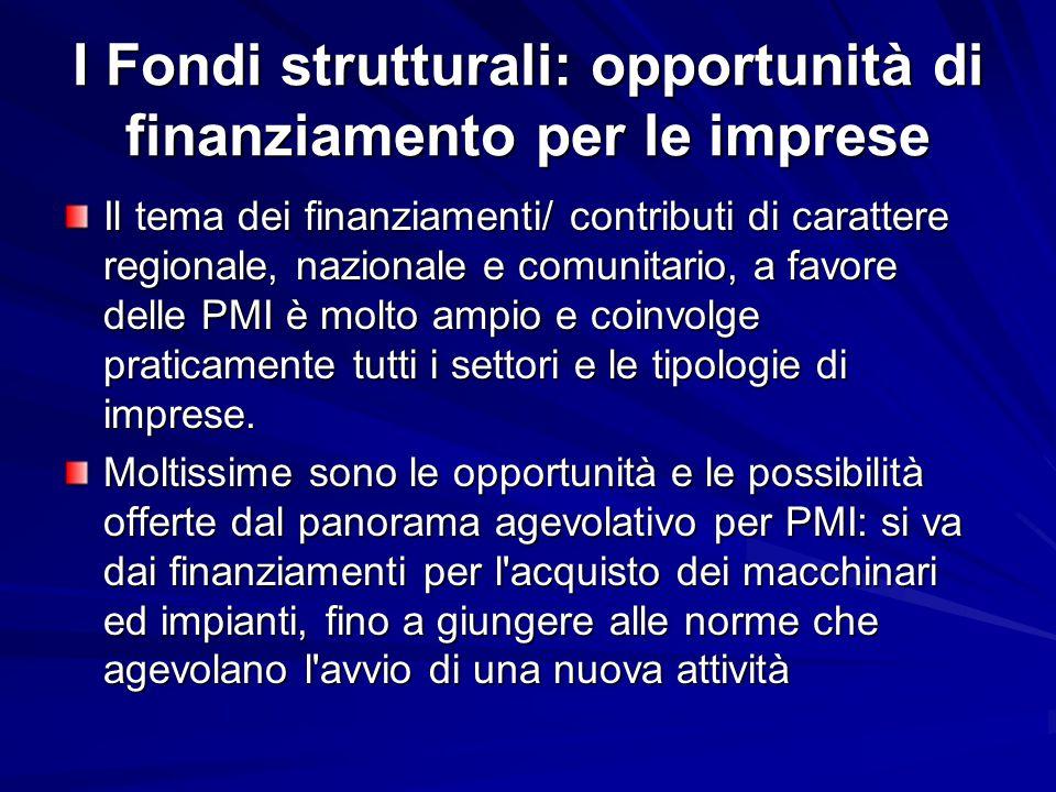 I Fondi strutturali: opportunità di finanziamento per le imprese Il tema dei finanziamenti/ contributi di carattere regionale, nazionale e comunitario