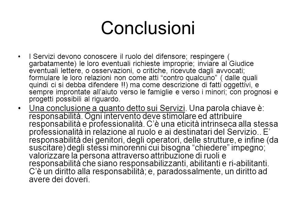 Conclusioni I Servizi devono conoscere il ruolo del difensore; respingere ( garbatamente) le loro eventuali richieste improprie; inviare al Giudice ev