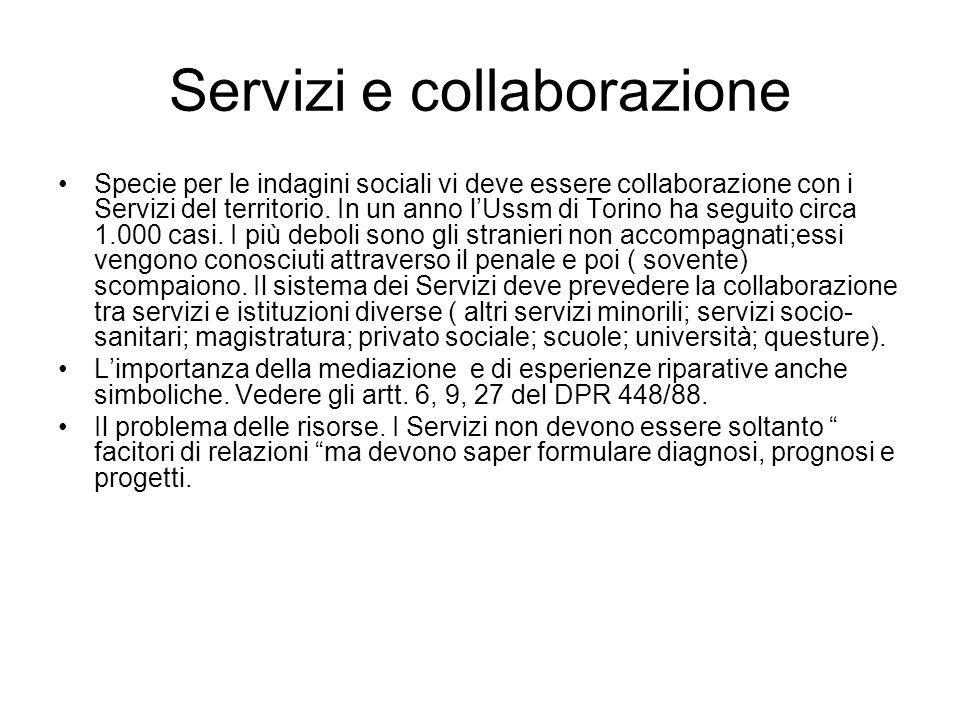 Servizi e collaborazione Specie per le indagini sociali vi deve essere collaborazione con i Servizi del territorio. In un anno l'Ussm di Torino ha seg