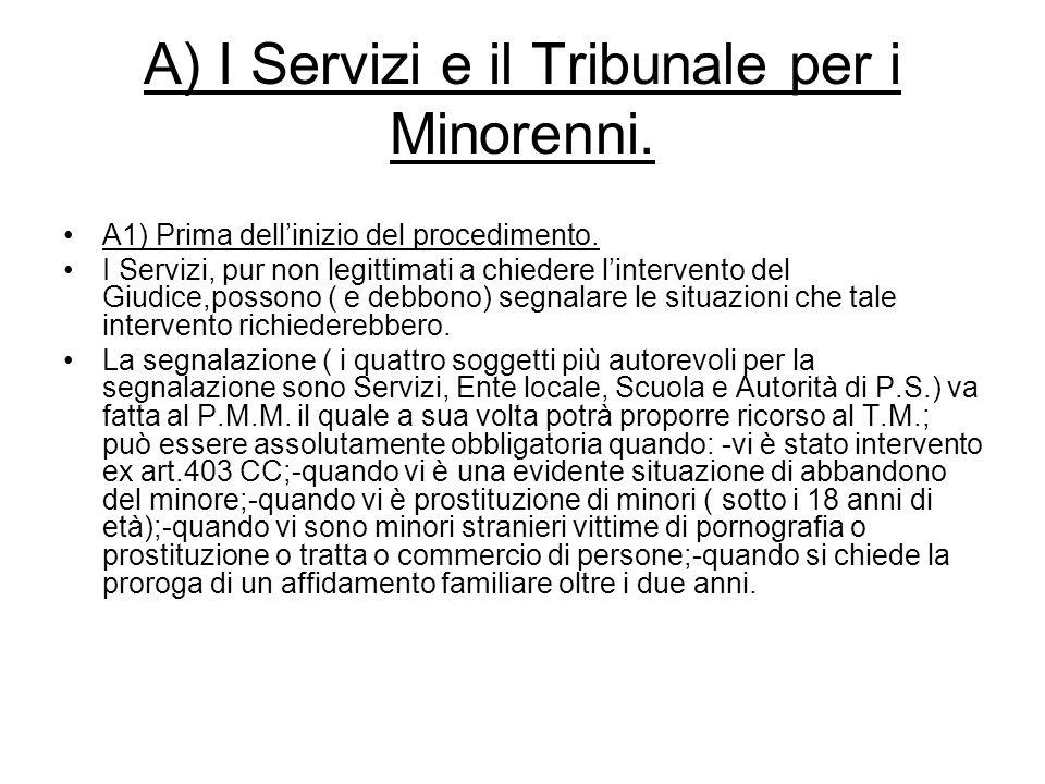 A) I Servizi e il Tribunale per i Minorenni. A1) Prima dell'inizio del procedimento. I Servizi, pur non legittimati a chiedere l'intervento del Giudic