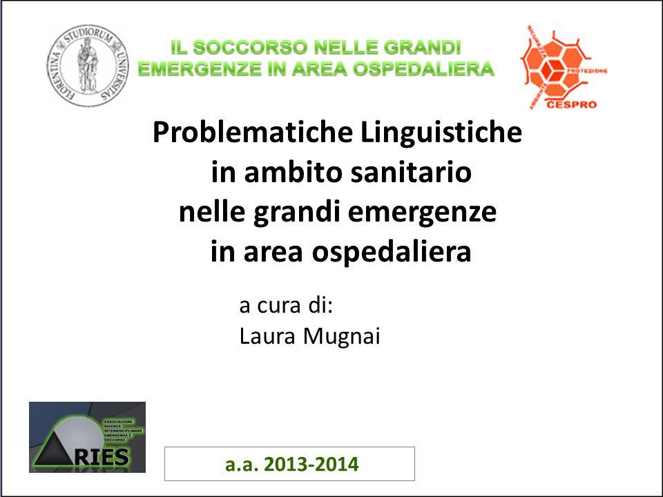 Problematiche Linguistiche in ambito sanitario nelle grandi emergenze in area ospedaliera a cura di: Laura Mugnai a.a.