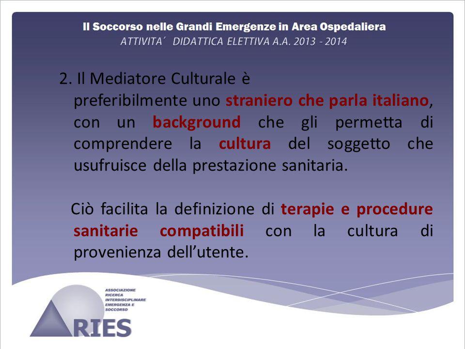 2. Il Mediatore Culturale è preferibilmente uno straniero che parla italiano, con un background che gli permetta di comprendere la cultura del soggett