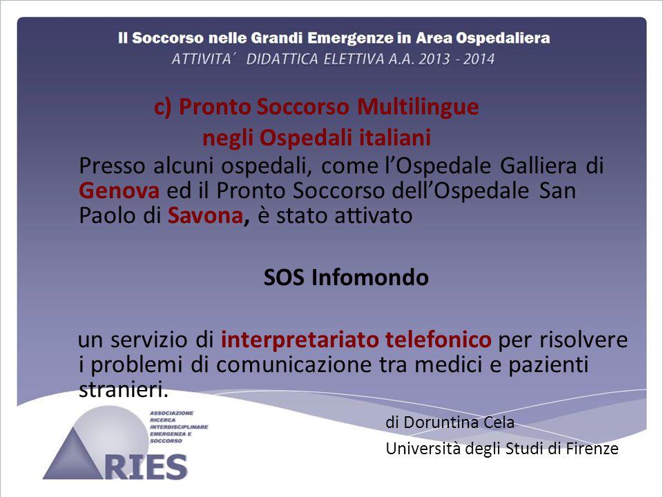 Presso alcuni ospedali, come l'Ospedale Galliera di Genova ed il Pronto Soccorso dell'Ospedale San Paolo di Savona, è stato attivato SOS Infomondo un servizio di interpretariato telefonico per risolvere i problemi di comunicazione tra medici e pazienti stranieri.