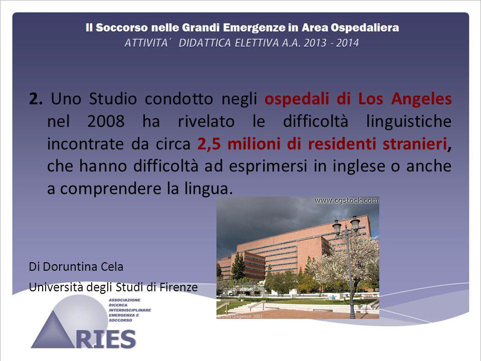 2. Uno Studio condotto negli ospedali di Los Angeles nel 2008 ha rivelato le difficoltà linguistiche incontrate da circa 2,5 milioni di residenti stra
