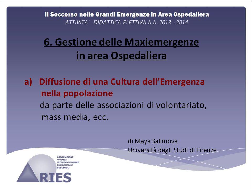 6. Gestione delle Maxiemergenze in area Ospedaliera a) Diffusione di una Cultura dell'Emergenza nella popolazione da parte delle associazioni di volon