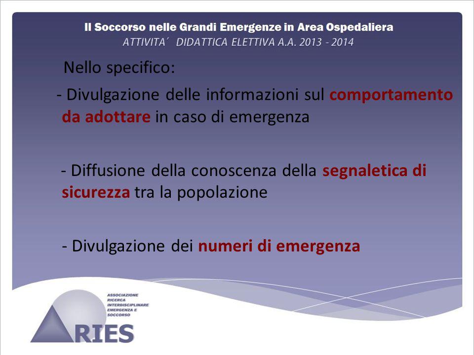 Nello specifico: - Divulgazione delle informazioni sul comportamento da adottare in caso di emergenza - Diffusione della conoscenza della segnaletica di sicurezza tra la popolazione - Divulgazione dei numeri di emergenza