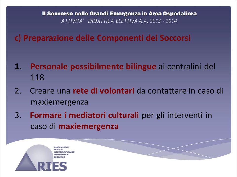 c) Preparazione delle Componenti dei Soccorsi 1.Personale possibilmente bilingue ai centralini del 118 2.