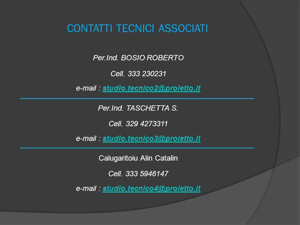 CONTATTI TECNICI ASSOCIATI Per.Ind. BOSIO ROBERTO Cell. 333 230231 e-mail : studio.tecnico2@proietto.itstudio.tecnico2@proietto.it Per.Ind. TASCHETTA