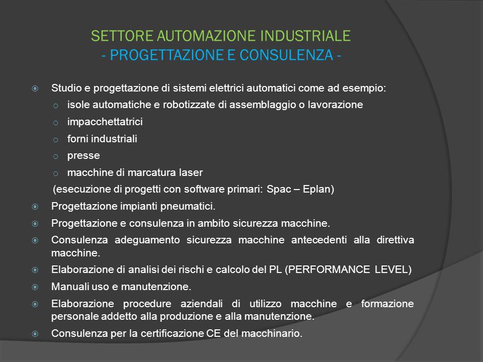 SETTORE AUTOMAZIONE INDUSTRIALE - PROGETTAZIONE E CONSULENZA -  Studio e progettazione di sistemi elettrici automatici come ad esempio: o isole autom