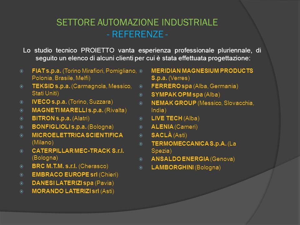 SETTORE AUTOMAZIONE INDUSTRIALE - REFERENZE -  FIAT s.p.a. (Torino Mirafiori, Pomigliano, Polonia, Brasile, Melfi)  TEKSID s.p.a. (Carmagnola, Messi