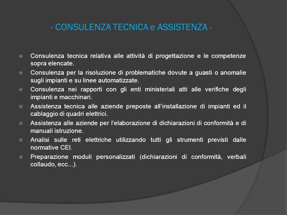 - CONSULENZA TECNICA e ASSISTENZA -  Consulenza tecnica relativa alle attività di progettazione e le competenze sopra elencate.  Consulenza per la r
