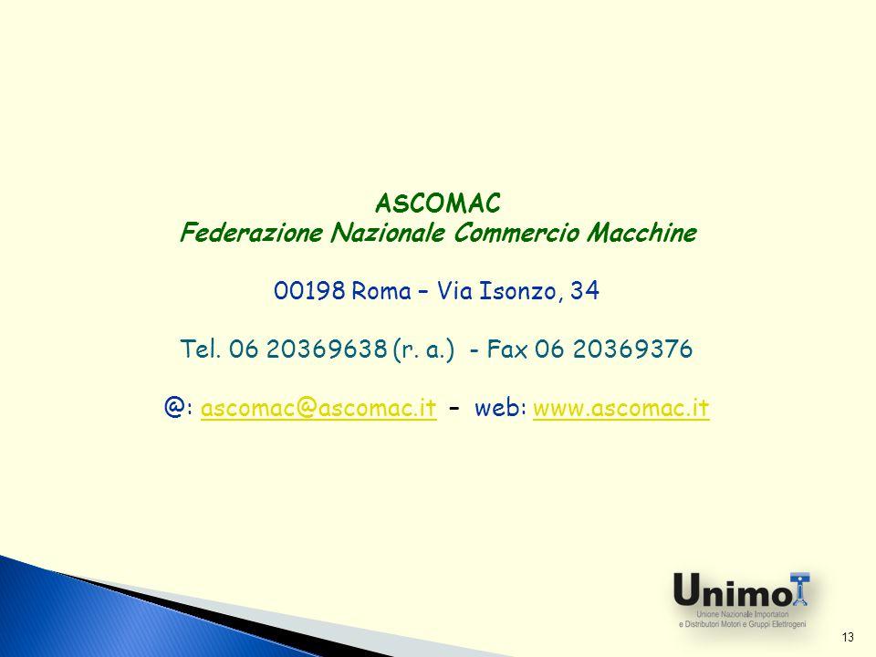 ASCOMAC Federazione Nazionale Commercio Macchine 00198 Roma – Via Isonzo, 34 Tel. 06 20369638 (r. a.) - Fax 06 20369376 @: ascomac@ascomac.it – web: w
