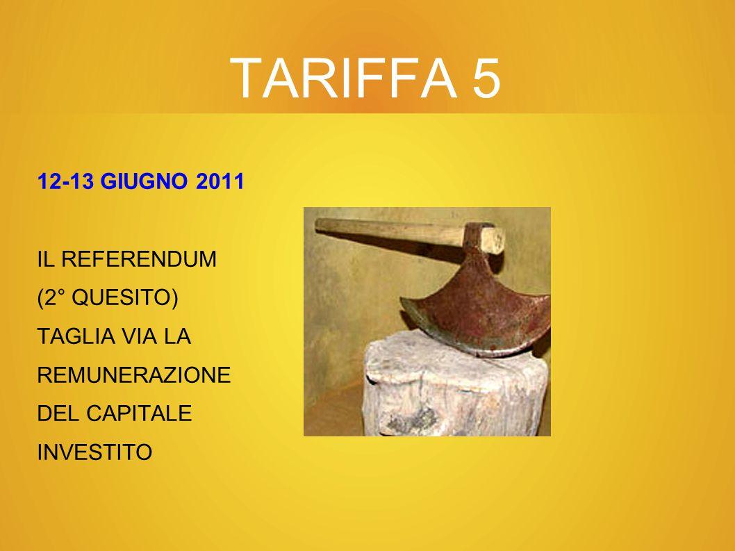TARIFFA 5 12-13 GIUGNO 2011 IL REFERENDUM (2° QUESITO) TAGLIA VIA LA REMUNERAZIONE DEL CAPITALE INVESTITO