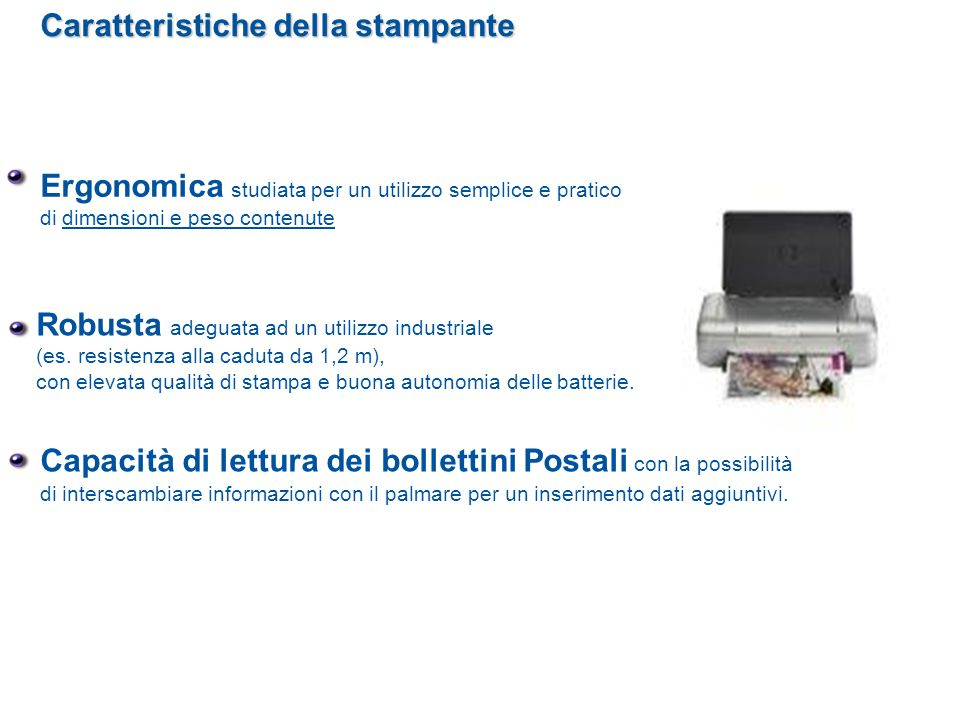 Caratteristiche della stampante Ergonomica studiata per un utilizzo semplice e pratico di dimensioni e peso contenute Robusta adeguata ad un utilizzo industriale (es.