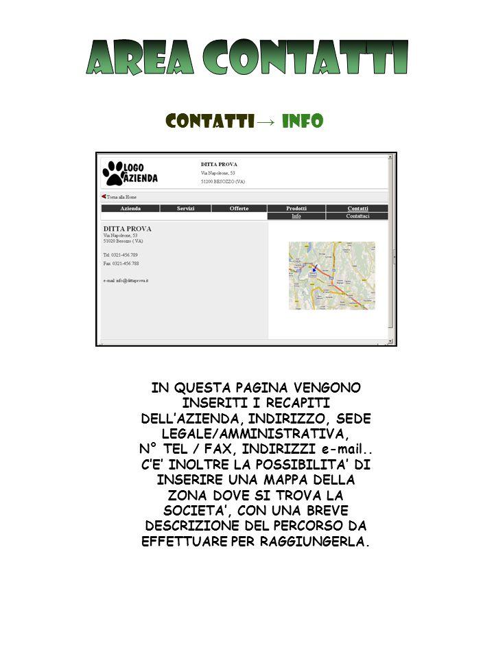 CONTATTI → info IN QUESTA PAGINA VENGONO INSERITI I RECAPITI DELL'AZIENDA, INDIRIZZO, SEDE LEGALE/AMMINISTRATIVA, N° TEL / FAX, INDIRIZZI e-mail..