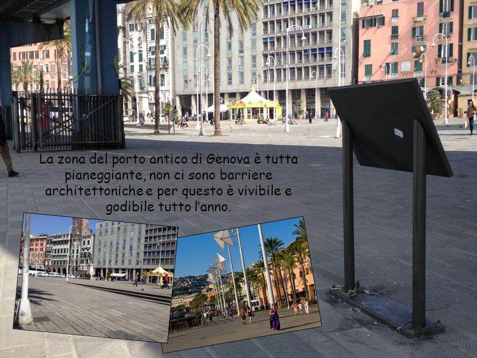 La zona del porto antico di Genova è tutta pianeggiante, non ci sono barriere architettoniche e per questo è vivibile e godibile tutto l'anno.