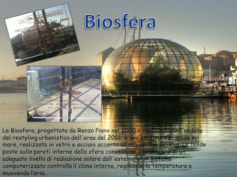 La Biosfera, progettata da Renzo Piano nel 2000 e realizzata nell'ambito del restyling urbanistico dell'area del 2001, è una struttura sospesa sul mar