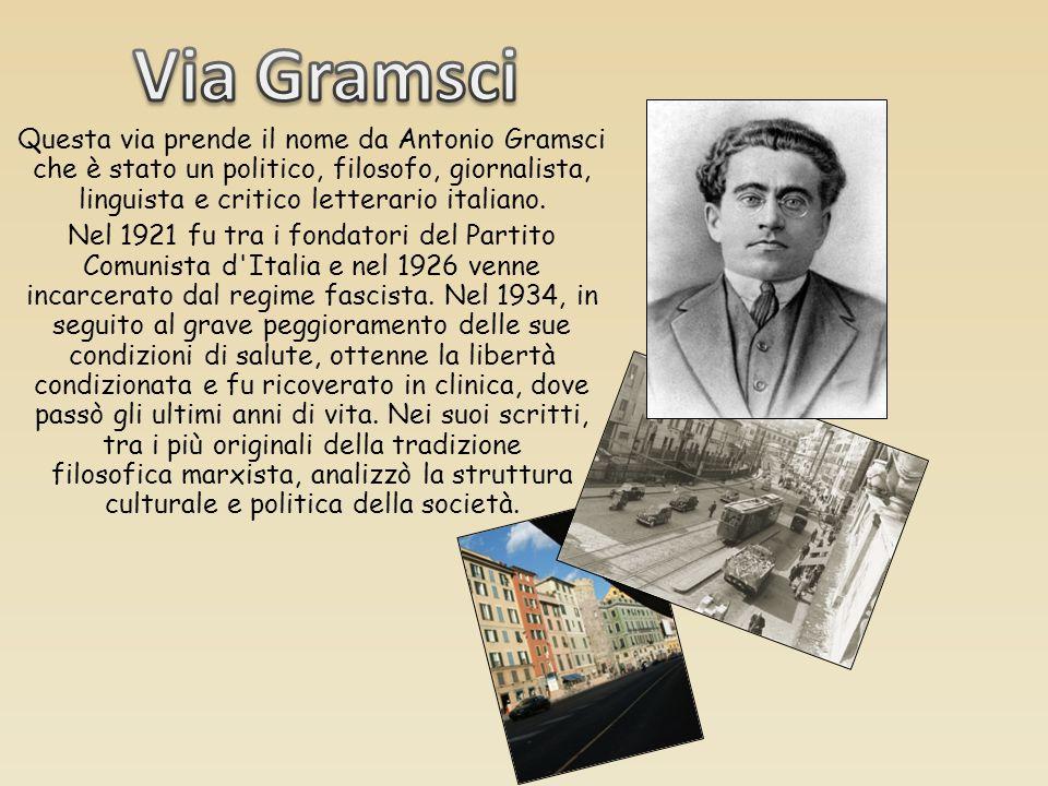 Questa via prende il nome da Antonio Gramsci che è stato un politico, filosofo, giornalista, linguista e critico letterario italiano. Nel 1921 fu tra