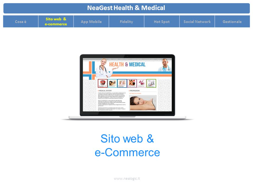 www.nealogic.it NeaGest Health & Medical Cosa è Sito web & e-commerce App MobileFidelityHot SpotSocial NetworkGestionale Sito web & e-Commerce