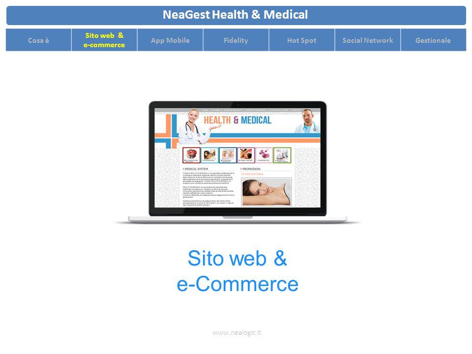 Ottimizza i costi e aumenta la capacità di produzione del personale grazie ad un completo set di statistiche www.nealogic.it NeaGest Health & Medical Cosa è Sito web & e-commerce App MobileFidelityHot SpotSocial NetworkGestionale