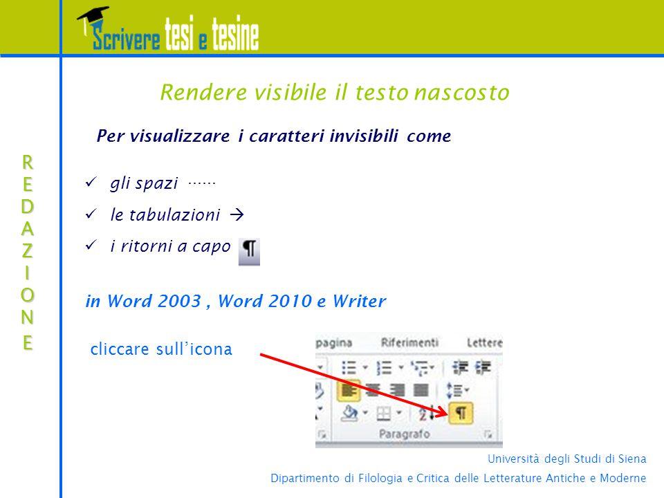 Rendere visibile il testo nascosto Per visualizzare i caratteri invisibili come gli spazi ······ le tabulazioni  i ritorni a capo in Word 2003, Word