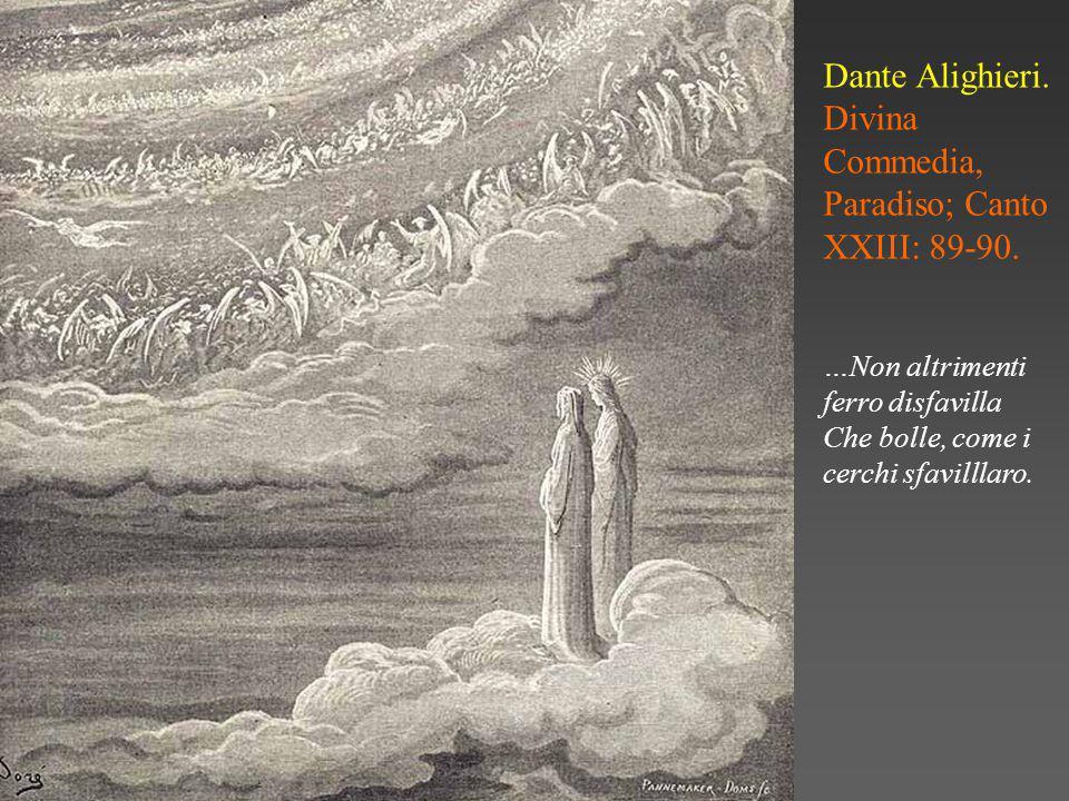 Dante Alighieri.Divina Commedia, Paradiso; Canto XXIII: 89-90.