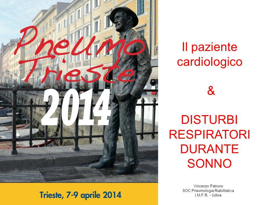 Vincenzo Patruno SOC Pneumologia Riabilitativa I.M.F.R. - Udine Il paziente cardiologico & DISTURBI RESPIRATORI DURANTE SONNO