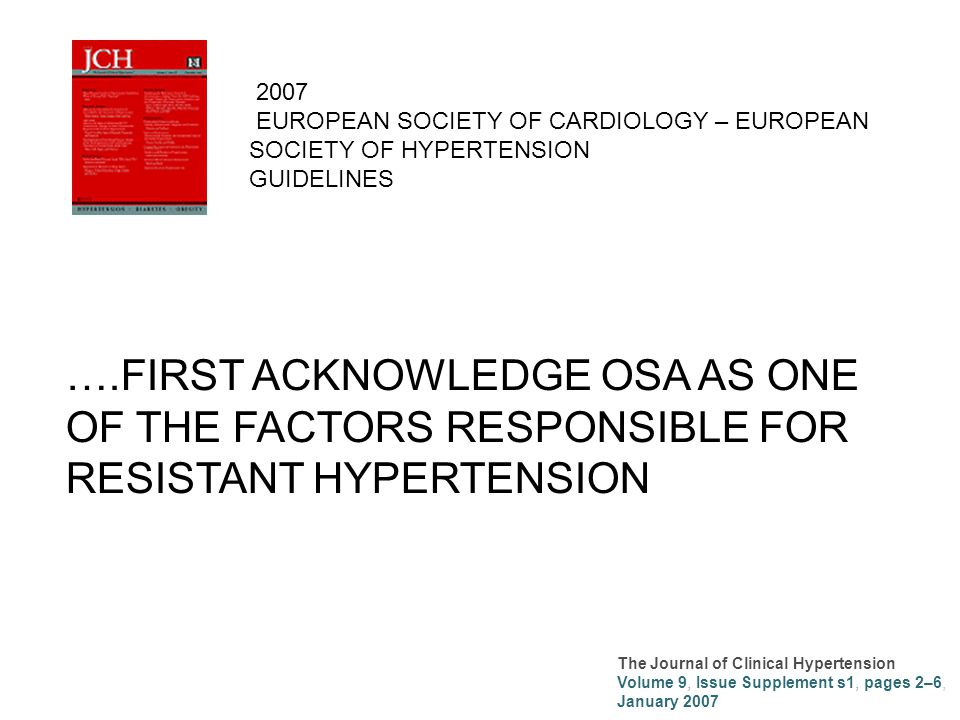 The Journal of Clinical Hypertension Volume 9, Issue Supplement s1, pages 2–6, January 2007 ….FIRST ACKNOWLEDGE OSA AS ONE OF THE FACTORS RESPONSIBLE