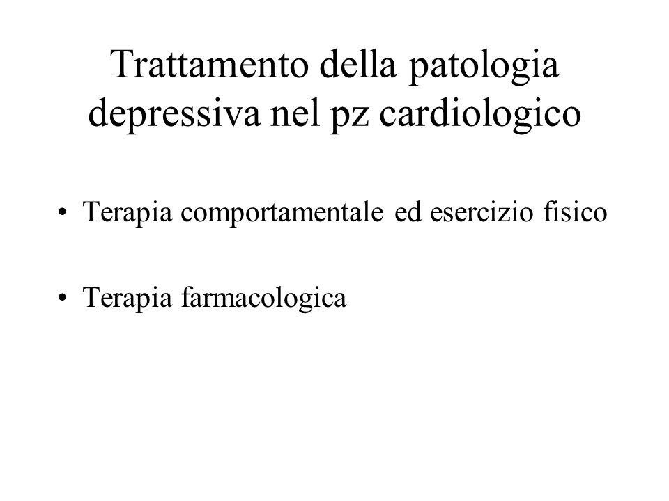 Trattamento della patologia depressiva nel pz cardiologico Terapia comportamentale ed esercizio fisico Terapia farmacologica