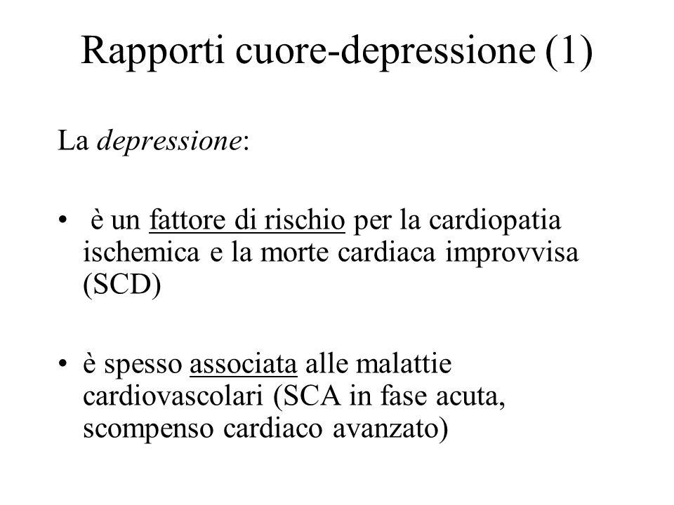 Rapporti cuore-depressione (1) La depressione: è un fattore di rischio per la cardiopatia ischemica e la morte cardiaca improvvisa (SCD) è spesso asso
